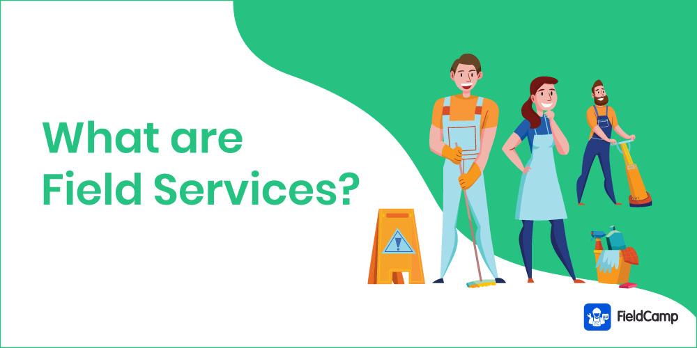 What are Field Services?