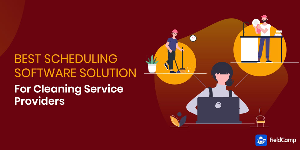 Best Scheduling Software Solution for Cleaning Service Provider