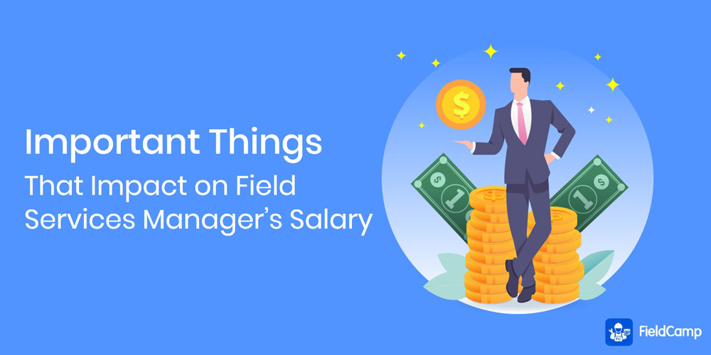 Important Things That Impact on Field Service Manager Salary