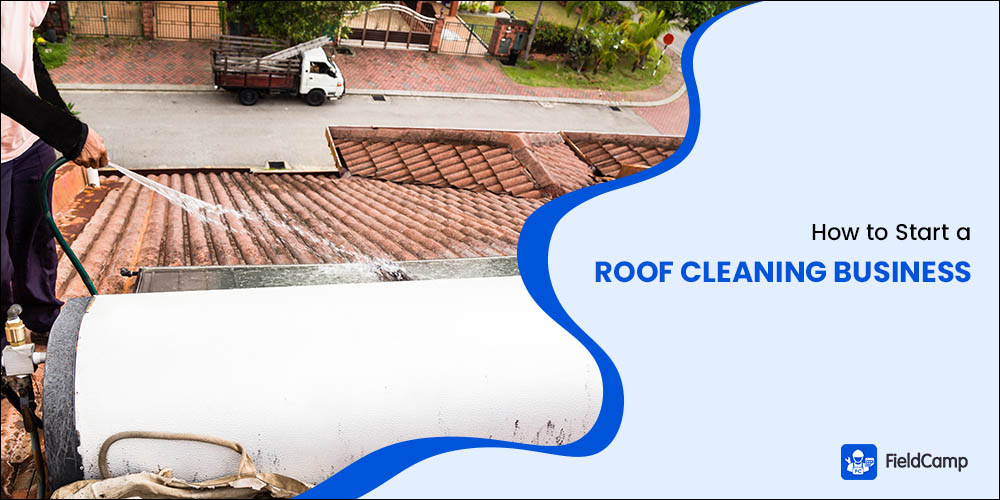 How to Start a Roof Cleaning Business