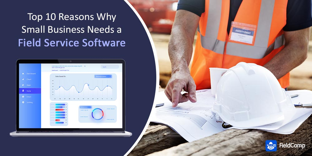 Top 10 reasons why small business needs a field service software