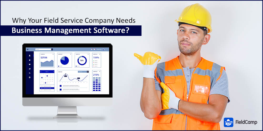 Why does your field service company need business management software