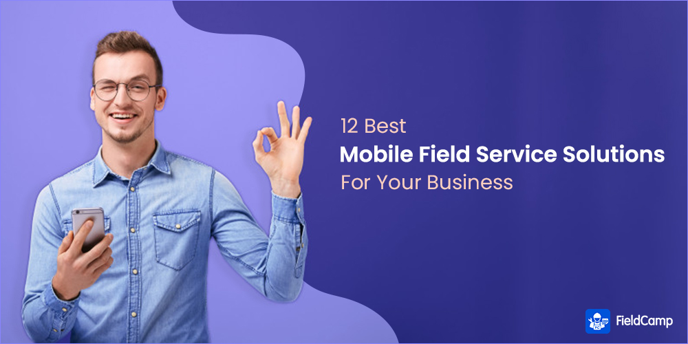 Best Mobile Field Service Solutions For Your Business