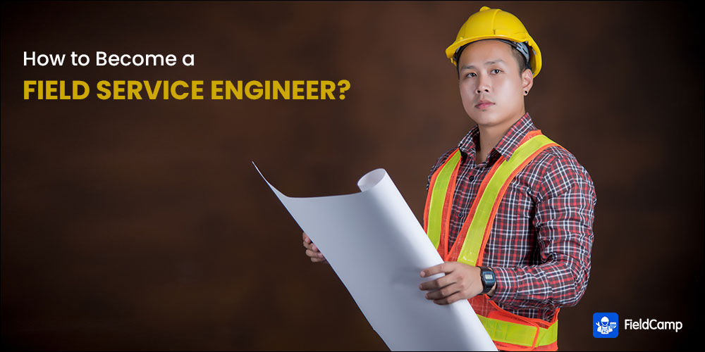 How to Become a Field Service Engineer
