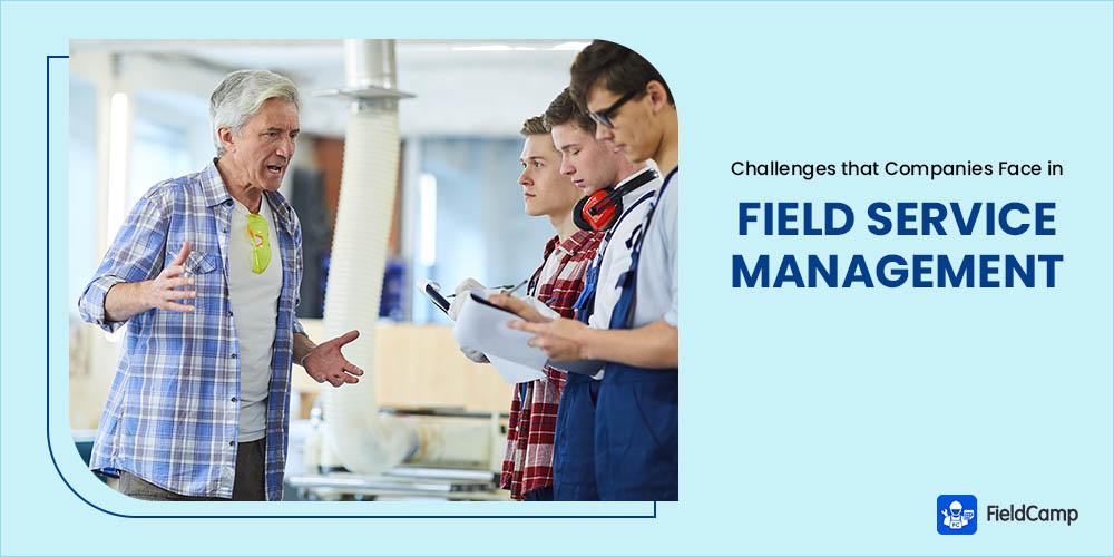 Challenges of Field Service Management and Solution